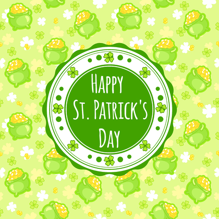 greating card: Seamless pattern with a pot of gold four-leaf clover and a dollar sign in green tones. Greating card for St. Patricks Day with an inscription Happy St. Patricks Day in circle. Illustration