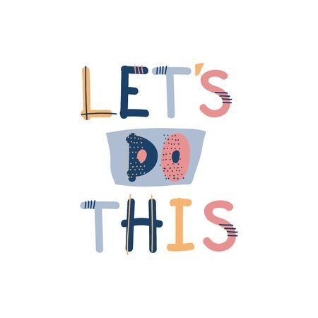 Inspirational and Motivational Quote - Let's do This Vector Illustration. Hand Drawn Phrase Poster Design