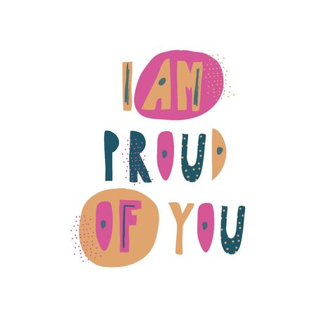 Proud of You Slogan Written with Bright Letters Vector Poster. Typographic Inscription for Cards and Prints