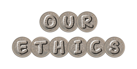 OUR ETHICS - Coins on white background
