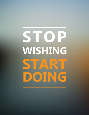 Inspirational motivational quote. Stop wishing. Start doing. Motivation quote poster, Inspiration words, Motivate quote image, Inspire quote design, Inspire vector.