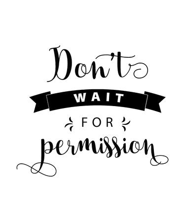 Dont wait for permission. motivational quote. Hand drawn vintage illustration. Ilustracja