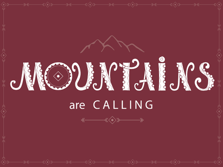 Lettering composition vector illustration. Mountains are calling.