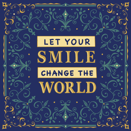 Let your smile change the world. Vintage vector illustration of Typografy. Handdrawn lettering composition for card or poster in retro style.