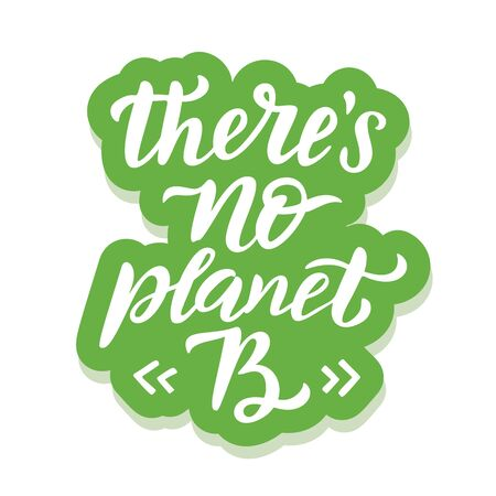 There is No planet B - ecology sticker with slogan. Vector illustration isolated on white background. Motivational ecology quote suitable for posters, t shirt design, sticker emblem, tote bag print
