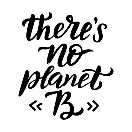 There is No planet B. Stop plastic pollution quote. Motivational ecology phrase. Planet and ocean protection t shirt print idea. Typography poster, vector illustration isolated on white background