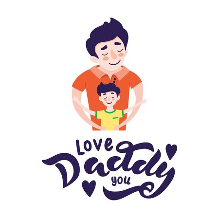 Happy Father s day greeting card design. Happy father smile with a son. Vector illustration of dad and son hugs isolated on white background with hand drawn lettering - i love you, daddy.