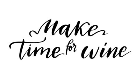 Make time for wine - vector quote. Positive funny saying for poster in cafe and bar, t shirt design. Graphic wine lettering in ink calligraphy style. Vector illustration isolated on white background. Vector Illustration