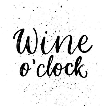 Wine o clock quote. Positive funny saying for poster in cafe and bar, t shirt design. Graphic wine lettering ink calligraphy style with drops.