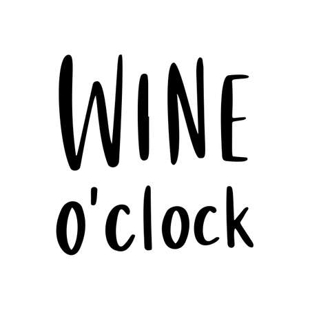 Wine o clock quote. Positive funny saying for poster in cafe and bar, t shirt design. Graphic wine lettering in ink calligraphy style. Ilustração