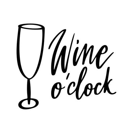 Wine o clock quote. Positive funny saying for poster in cafe and bar, t shirt design. Graphic wine lettering in ink calligraphy style.
