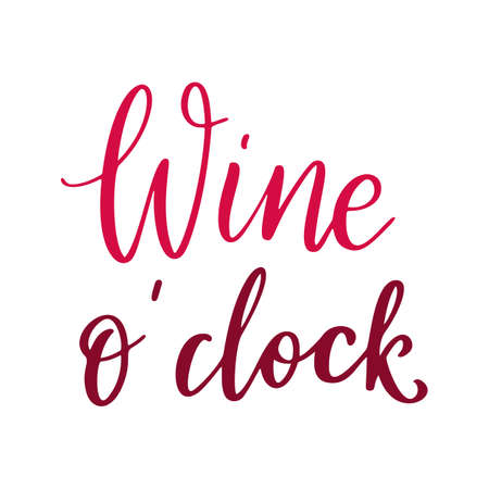 Wine o clock quote. Positive funny saying for poster in cafe and bar, t shirt design. Red graphic wine lettering in ink calligraphy style.
