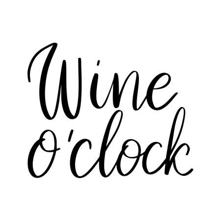 Wine o clock quote. Positive funny saying for poster in cafe and bar, t shirt design. Graphic wine lettering in ink calligraphy style. Vetores