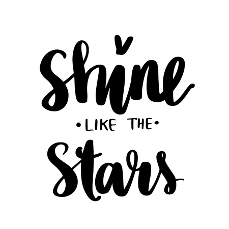 Shine like the stars - Vector hand drawn lettering phrase. Brush calligraphy for blogs and social media. Motivation and inspiration quotes for photo overlays, greeting cards, t-shirt print, posters.