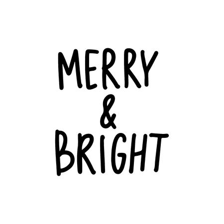 Merry and Bright - Vector hand drawn lettering phrases. Merry Christmas and Happy New Year 2019. Holidays quotes for photo overlays, greeting cards, posters.