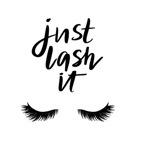 Just lash it - Vector hand drawn lettering phrase. Modern brush calligraphy for blogs and social media. Motivation and inspiration quotes for photo overlays, greeting cards, t-shirt print, posters.