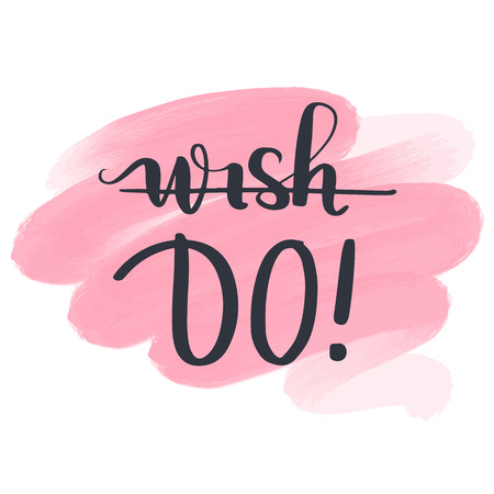 Wish, do - Vector hand drawn lettering phrase. Modern brush calligraphy for blogs and social media. Motivation and inspiration quotes for photo overlays, greeting cards, t-shirt print, posters.
