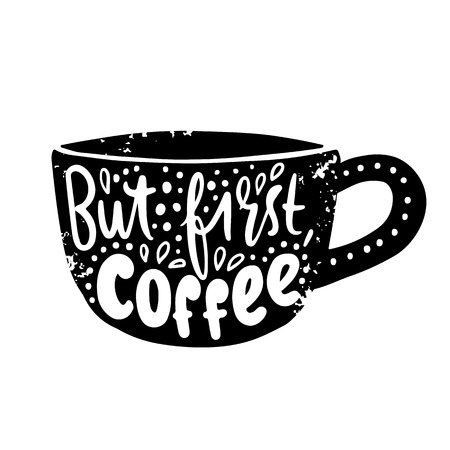 But first, coffee - Hipster Vintage Stylized Lettering. Vector coffee cup isolated. Hand drawn design for drink and beverage menu or cafe theme.
