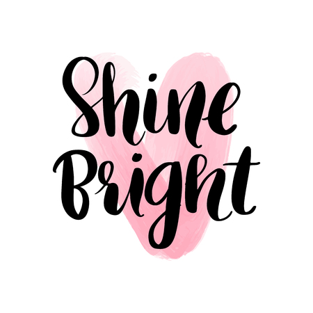 Shine Bright - Vector hand drawn lettering phrase. Modern brush calligraphy for blogs and social media. Motivation and inspiration quotes for photo overlays, greeting cards, t-shirt print, posters.