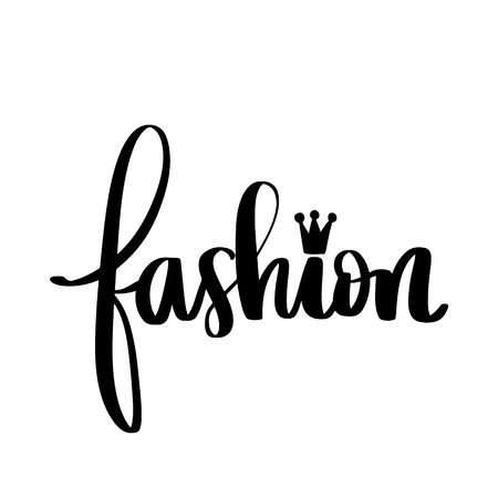Fashion - Vector hand drawn lettering phrase. Modern brush calligraphy. Motivation and inspiration quotes for photo overlays, greeting cards, t-shirt print, posters.