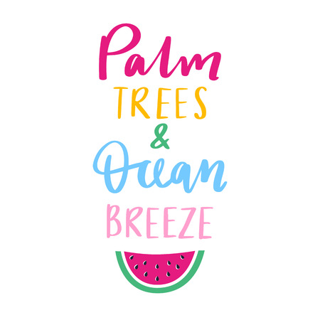 Palm trees and ocean breeze vector lettering. Handwritten quote with watermelon. Trendy illustration. Colorful art for print design, greeting card, posters, beach party decorations.