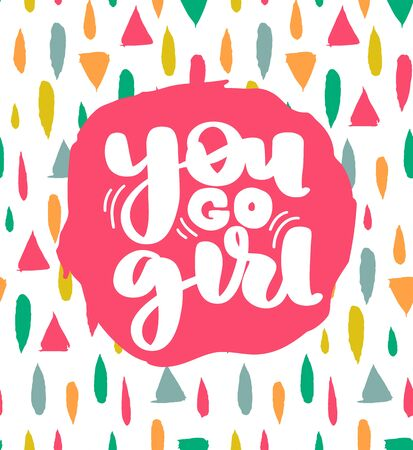 Feminist vector quote. You go girl colorful poster. Hand drawn activists slogan. Woman Motivational phrase, inscription or saying. Bright card design.