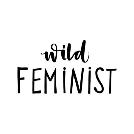 Feminist vector quote. Wild feminist lettering. Hand drawn activists slogan. Woman Motivational phrase, inscription or saying. Modern brush calligraphy. Ilustrace