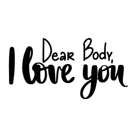 Body positive lettering. Dear body, i love you. Feminism Handwritting slogan. Happy body positive quote. Hand drawn vector typography poster. Brush calligraphy.