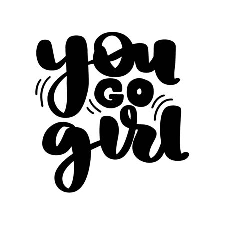 Feminist vector quote. You go girl lettering isolated on white. Hand drawn activists slogan. Woman Motivational phrase, inscription or saying. Bright card design.