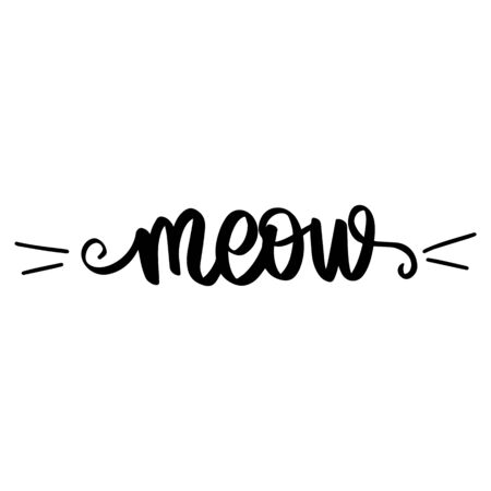 Meow Hand drawn kitten lettering. Cat quote isolated on white background. Funny animals phrase for print, home decor, posters. Fun brush inscription about pets.