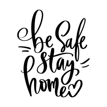 Be safe, stay home Vector motivation Calligraphic quote. Handwritten lettering phrase isolated on white. Illustration