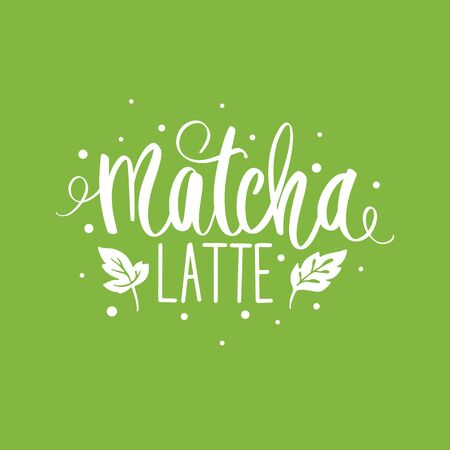 Matcha tea green poster, label . Hand drawn lettering phrase.
