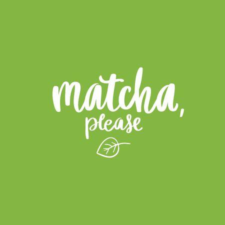 Matcha please slogan, quote, saying. Matcha tea green poster, label .