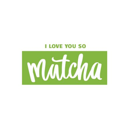 I love you so matcha slogan, quote, saying. Matcha tea green poster, label