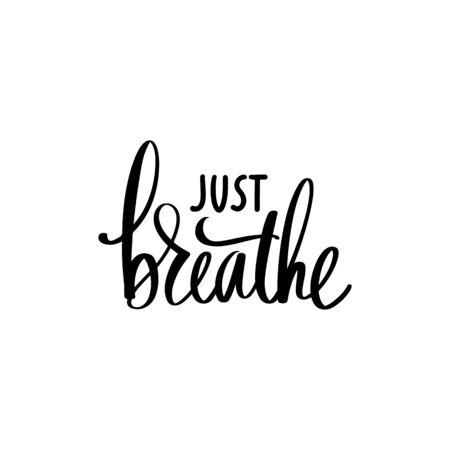 Just breathe - Yoga calm Inspirational, handwritten quote.