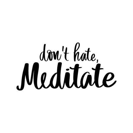 Dont hate, meditate - Yoga Inspirational, handwritten quote. Vector Motivation lettering inscription