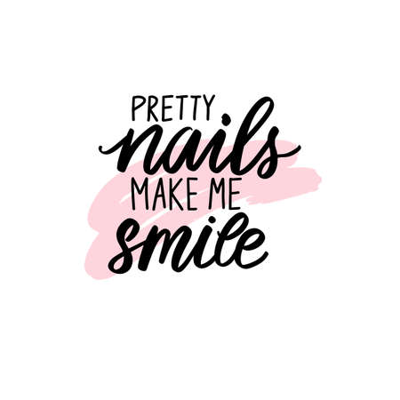 Vector Handwritten lettering about nails. Inspiration quote for studio, manicure master, beauty salon, print, decorative card. Vector calligraphy illustration. Pretty nails make me smile.
