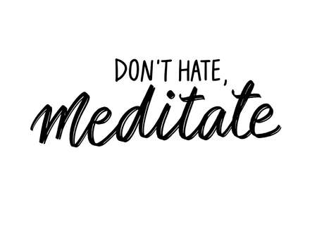 Don't hate, meditate - Yoga Inspirational, handwritten quote. Vector Motivation lettering inscription for t-shirt print, bags, mats, yoga studio, social networks.