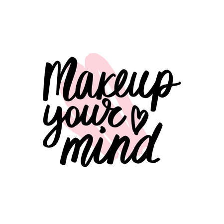 Makeup your mind - Motivation and inspiration quote for women, girls room, cards, wall decoration, beauty studio, salon. Home decor photo frame with inspirational phrase. Fashion lettering. Ilustração
