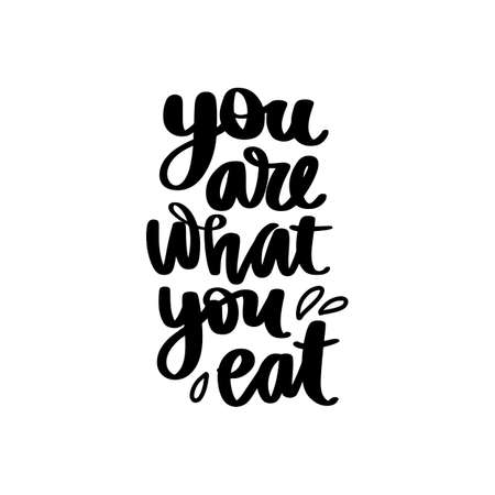 You are what you eat. Vector hand drawn lettering quote about healthy food. Calligraphy phrase isolated on white. Motivational poster. Inspiration Organic, vegan and diet slogan.
