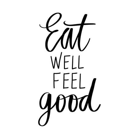 Eat well feel good. Vector hand drawn lettering quote about healthy food. Calligraphy phrase isolated on white. Motivational poster. Inspiration Organic, vegan and diet slogan. Ilustração