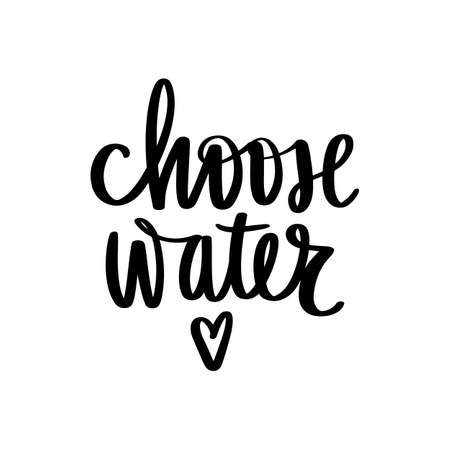 Choose water vector handwritten lettering quote. Typography slogan. Hand sketched phrase. Healthy lifestyle, poster, hydrate motivation. Isolated on white.