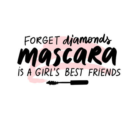 Forget diamonds, mascara is a girls best friends. Vector Handwritten quote about makeup, eyes, lashes, cosmetic.