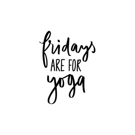 Fridays are for yoga- vector Inspirational , handwritten quote. Motivation lettering inscription Ilustração