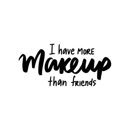 I have more makeup than friends - Motivation and inspiration quote for women, girls room, cards, wall decoration, beauty studio, salon Ilustração