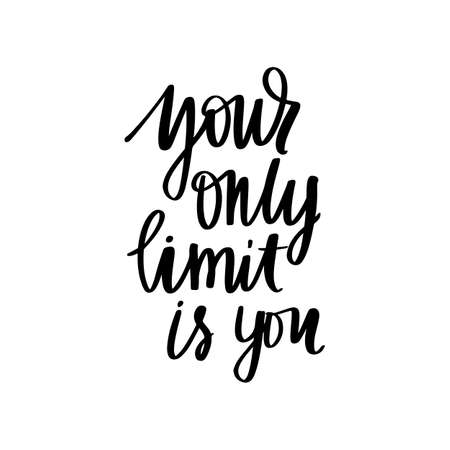Your only limit is you - Vector hand drawn lettering phrase. Modern brush calligraphy. Motivation and inspiration quotes Ilustração