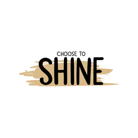 Choose to shine - Vector hand drawn lettering phrase. Brush calligraphy for blogs and social media.