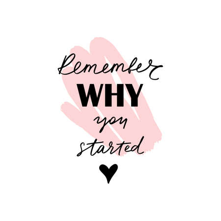 Remember why you started - Vector hand drawn lettering phrase. Modern brush calligraphy.