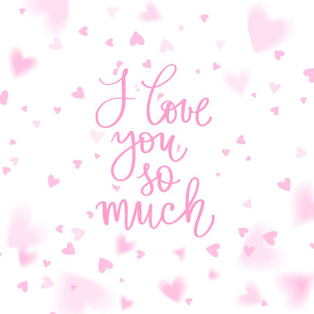 I Love you so much lettering vector quote. Romantic calligraphy phrase for Valentines day cards, family poster, wedding decoration. Pink background with hearts.