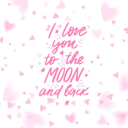 I love you to the moon and back lettering vector quote. Romantic calligraphy phrase for Valentines day cards, family poster, wedding decoration. Illustration